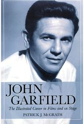John Garfield - The Illustrated Career In Films