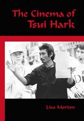 Tsui Hark - The Cinema of Tsui Hark