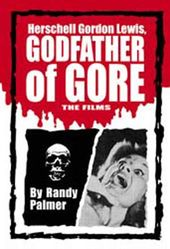 Herschell Gordon Lewis, Godfather of Gore - The