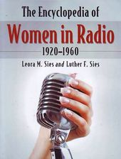 Encyclopedia of Women In Radio, 1920 - 1960