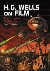 H.G. Wells On Film - The Utopian Nightmare