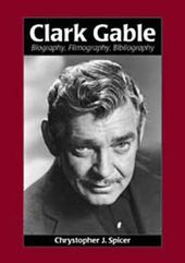 Clark Gable - Biography, Filmography, Bibliography