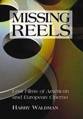 Missing Reels - Lost Films of American And