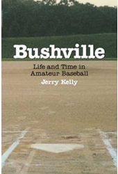 Baseball - Bushville: Life and Time in Amateur