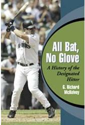 Baseball - All Bat, No Glove: A History of the