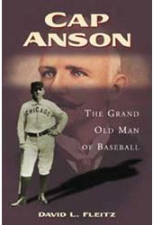 Baseball - Cap Anson: The Grand Old Man of