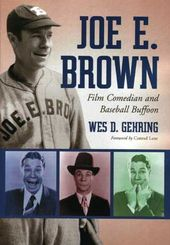 Joe E. Brown - Film Comedian and Baseball Buffoon