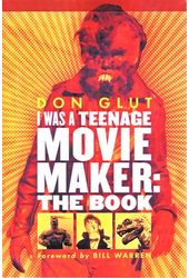 Don Glut - I Was A Teenage Movie Maker: The Book