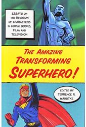The Amazing Transforming Superhero!: Essays on
