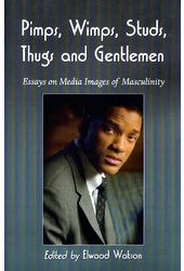 Pimps, Wimps, Studs, Thugs And Gentlemen - Essays