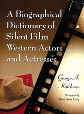 A Biographical Dictionary of Silent Film Western