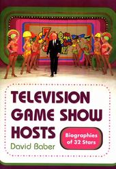 Television Game Show Hosts: Biographies of 32