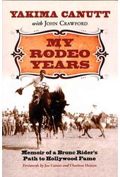 Yakima Canutt - My Rodeo Years - Memoir Of A