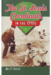 Baseball - The St. Louis Cardinals in the 1940s