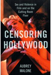 Censoring Hollywood: Sex and Violence in Film and