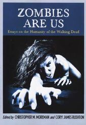 Zombies Are Us: Essays on the Humanity of the