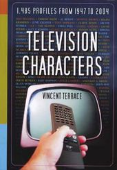 Television Characters: 1,485 Profiles, 1947-2004