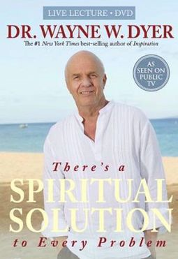 Dr. Wayne W. Dyer - There's A Spiritual Solution
