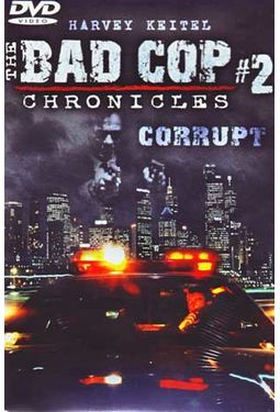 The Bad Cop Chronicles #2: Corrupt