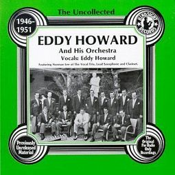 The Uncollected Eddy Howard and His Orchestra