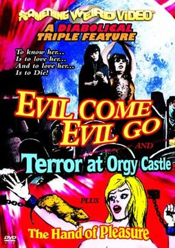 Evil Come Evil Go / Terror At Orgy Castle / The