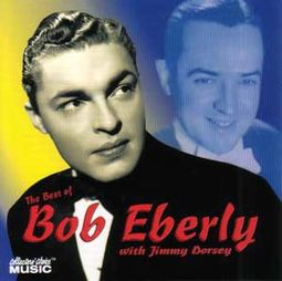 The Best of Bob Eberly with Jimmy Dorsey