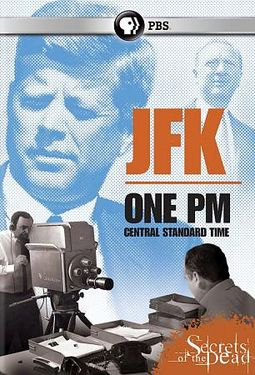 Secrets of the Dead - JFK: One PM Central