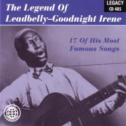 Legend of Leadbelly - Goodnight Irene - 17 of His