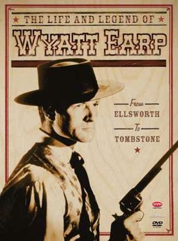The Life and Legend of Wyatt Earp - From