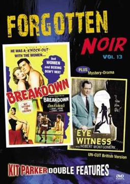 Forgotten Noir, Volume 13: Breakdown / Eye Witness