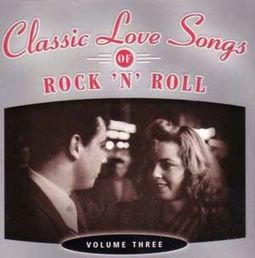 Classic Love Songs of Rock 'N' Roll, Volume 3