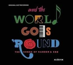 And the World Goes 'Round: The Songs of Kander &