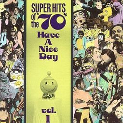 Super Hits of the '70s: Have a Nice Day, Volume 1