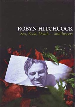 Robyn Hitchcock - Sex, Food, Death... and Insects
