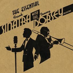 The Essential Frank Sinatra With The Tommy Dorsey