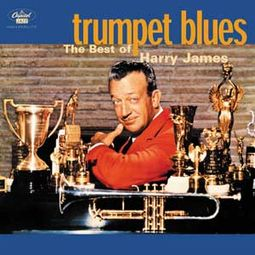 Trumpet Blues: The Best of Harry James