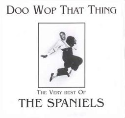 Doo Wop That Thing: The Very Best of The Spaniels