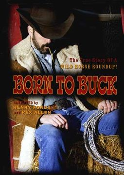 Born to Buck: The True Story of a Wild Horse