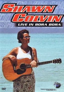 Shawn Colvin - Live in Bora Bora: Music In High