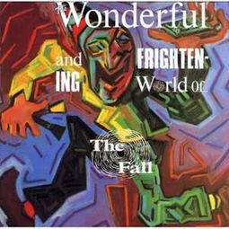 The Wonderful And Frightening World Of...The Fall