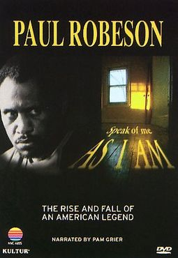 Paul Robeson - Speak of Me As I Am: The Rise and