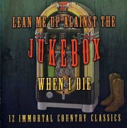 Lean Me Up Against the Jukebox When I Die