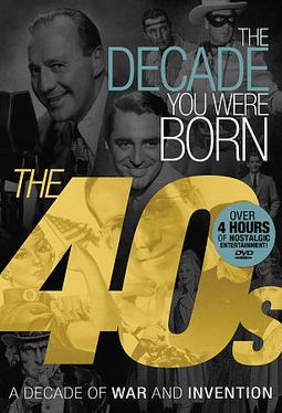 The Decade You Were Born: The 40s - A Decade of