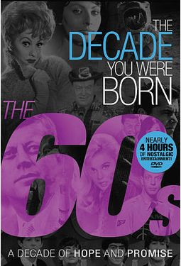 The Decade You Were Born: The 60s - A Decade of