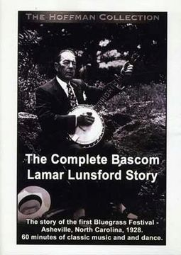 The Complete Bascom Lamar Lunsford Story: The