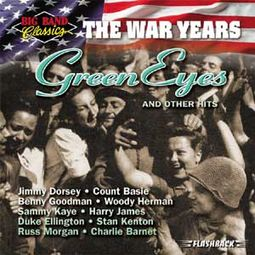 Big Band Classics - The War Years: Green Eyes &