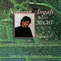 Koorosh Angali Recites Rumi, Volume 1