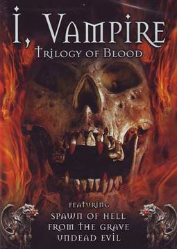I, Vampire: Trilogy of Blood (Spawn of Hell /