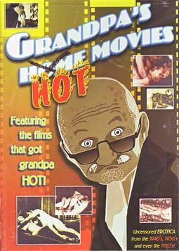 Grandpa's Hot Movies: Uncensored Erotica from the