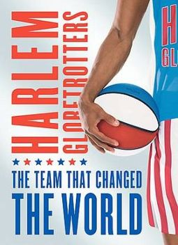 Harlem Globetrotters: Team that Changed the World